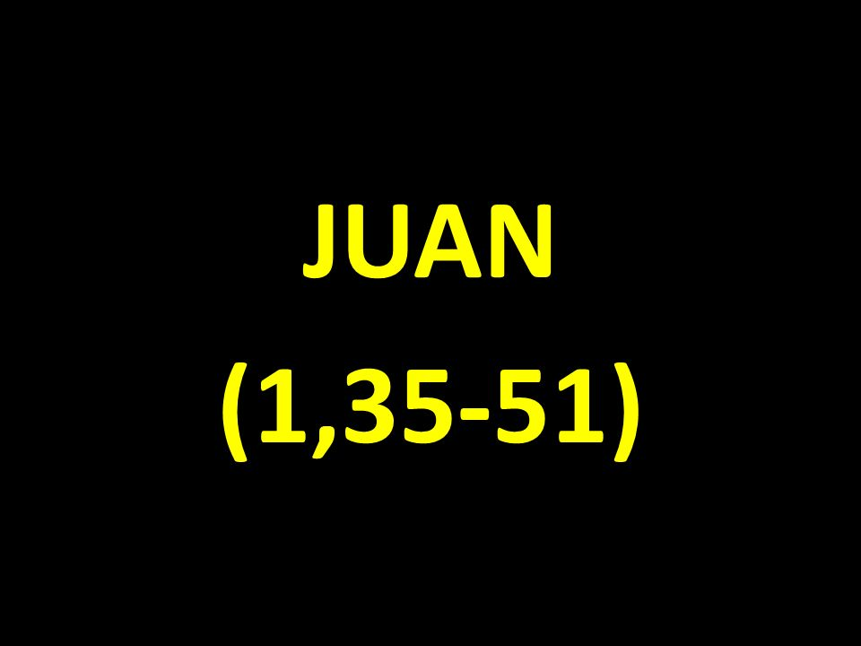 JUAN (1,35-51)