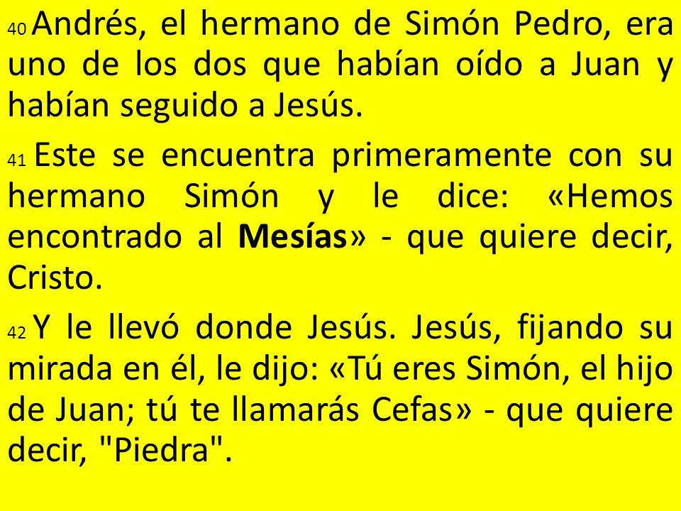 40 Andrés, el hermano de Simón Pedro, era uno de los dos que habían oído a Juan y habían seguido a Jesús.