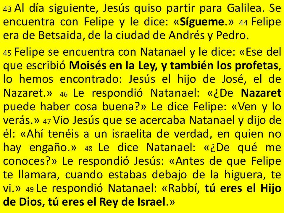 43 Al día siguiente, Jesús quiso partir para Galilea.