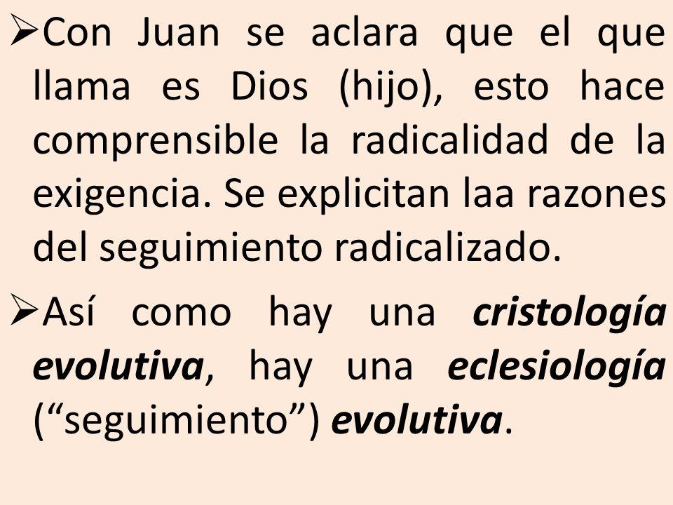 Con Juan se aclara que el que llama es Dios (hijo), esto hace comprensible la radicalidad de la exigencia.