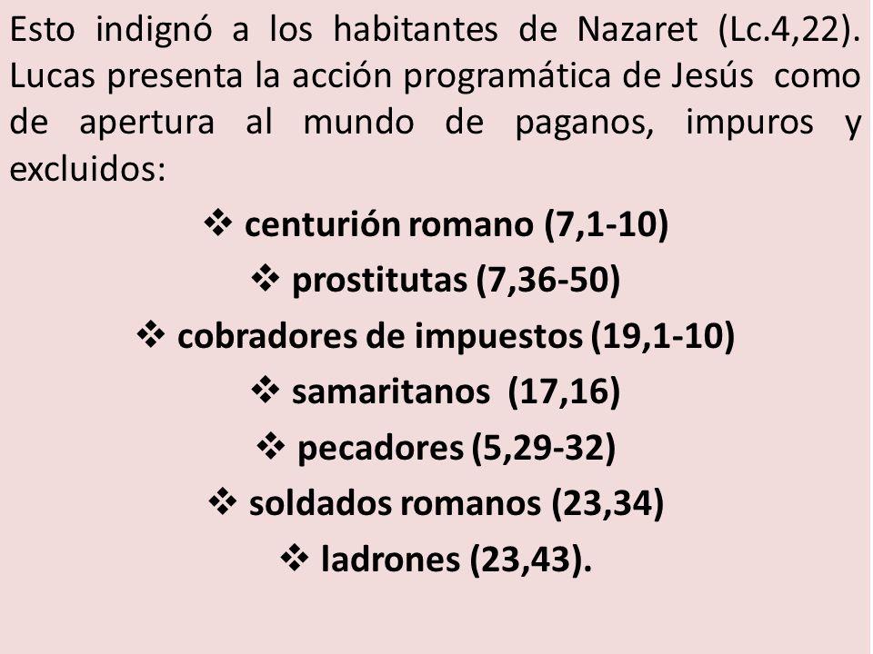 Esto indignó a los habitantes de Nazaret (Lc.4,22).