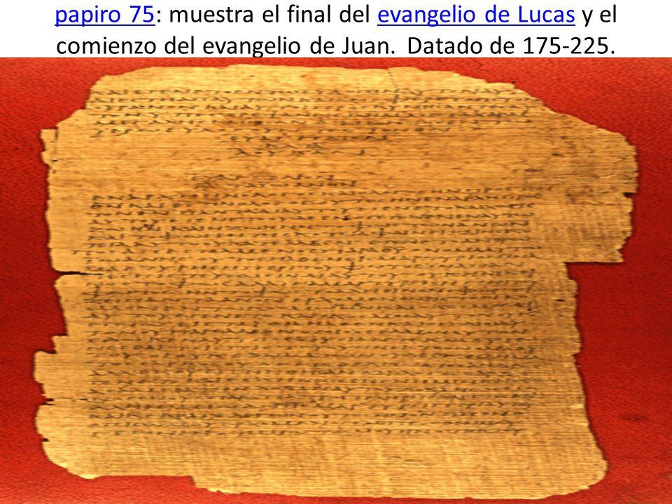 papiro 75papiro 75: muestra el final del evangelio de Lucas y el comienzo del evangelio de Juan.