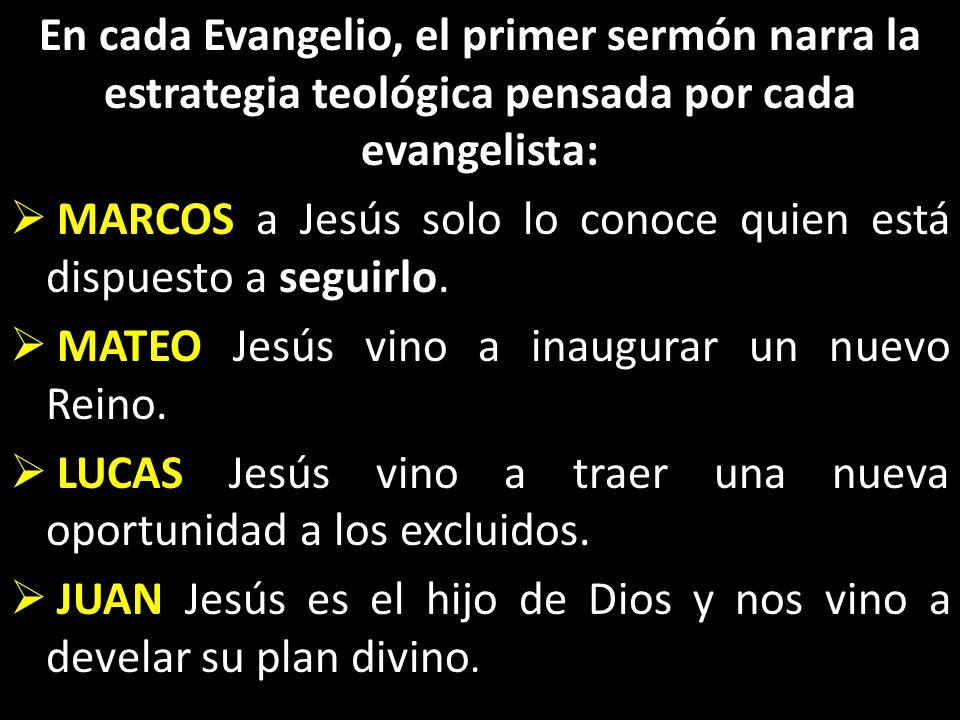 En cada Evangelio, el primer sermón narra la estrategia teológica pensada por cada evangelista: MARCOS a Jesús solo lo conoce quien está dispuesto a seguirlo.