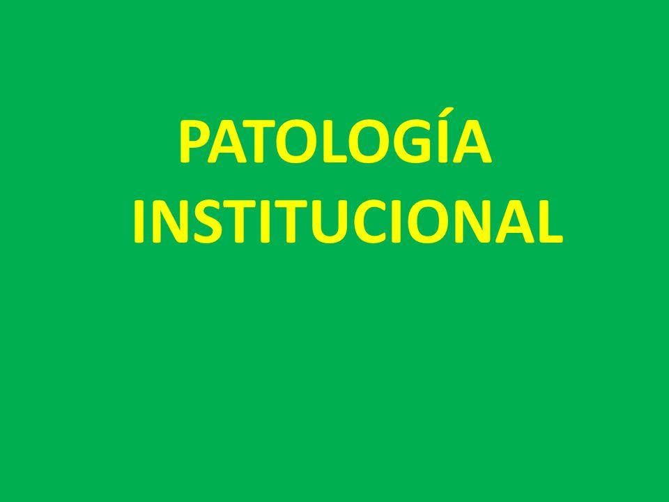 PATOLOGÍA INSTITUCIONAL
