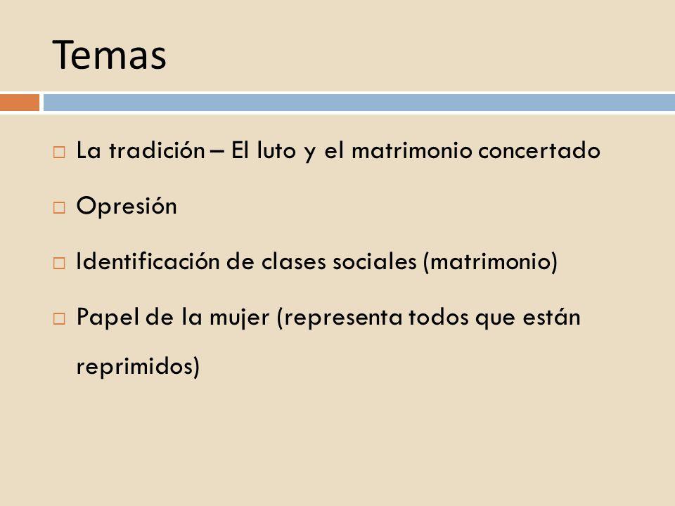 Temas La tradición – El luto y el matrimonio concertado Opresión Identificación de clases sociales (matrimonio) Papel de la mujer (representa todos qu