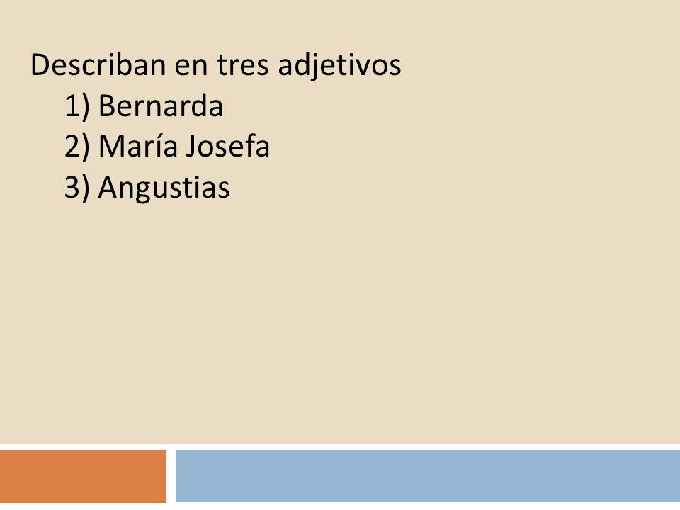 Describan en tres adjetivos 1)Bernarda 2)María Josefa 3)Angustias