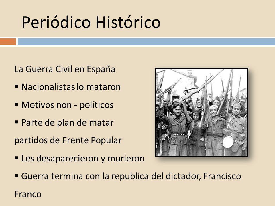 Periódico Histórico La Guerra Civil en España Nacionalistas lo mataron Motivos non - políticos Parte de plan de matar partidos de Frente Popular Les d