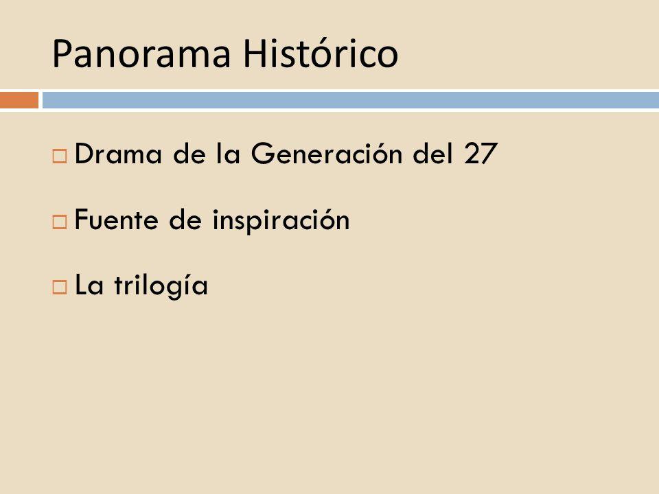 Panorama Histórico Drama de la Generación del 27 Fuente de inspiración La trilogía
