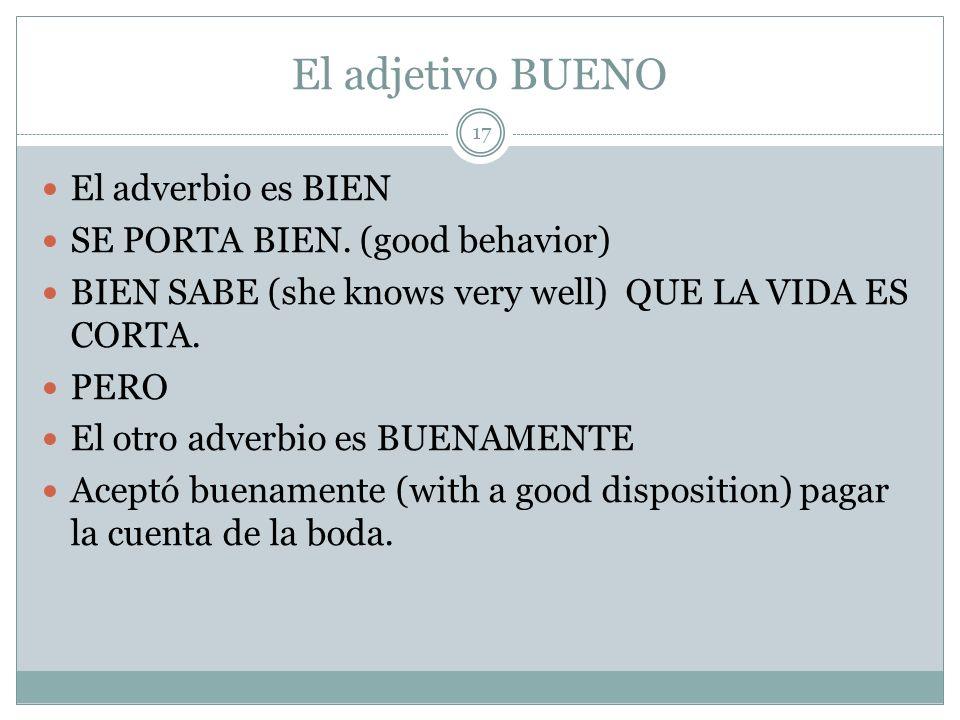 El adjetivo BUENO El adverbio es BIEN SE PORTA BIEN.