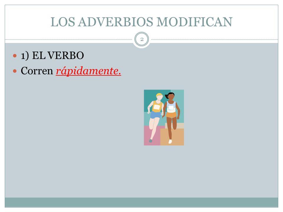 LOS ADVERBIOS MODIFICAN 1) EL VERBO Corren rápidamente. 2