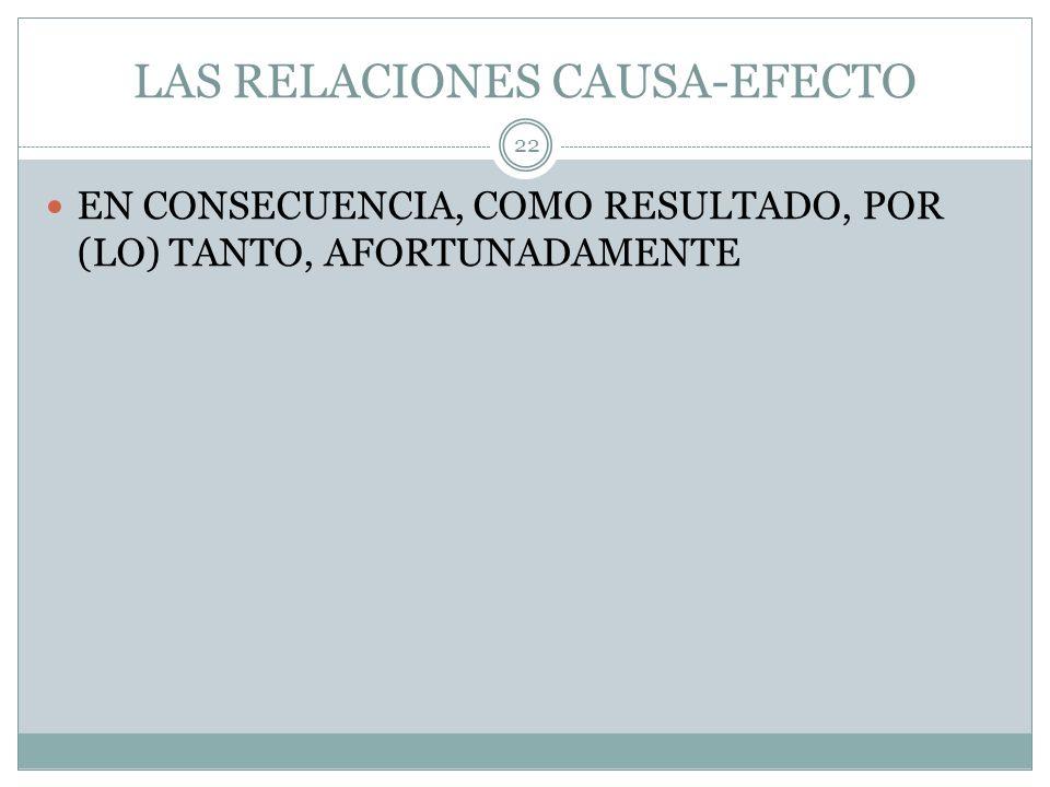 LAS RELACIONES CAUSA-EFECTO EN CONSECUENCIA, COMO RESULTADO, POR (LO) TANTO, AFORTUNADAMENTE 22