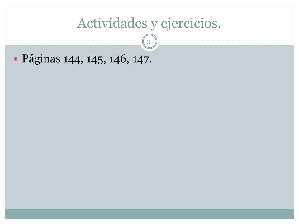 Actividades y ejercicios. 31 Páginas 144, 145, 146, 147.