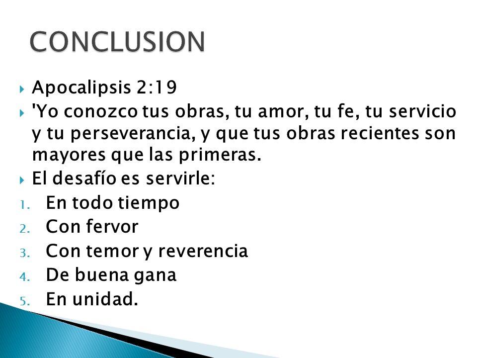 Apocalipsis 2:19 'Yo conozco tus obras, tu amor, tu fe, tu servicio y tu perseverancia, y que tus obras recientes son mayores que las primeras. El des