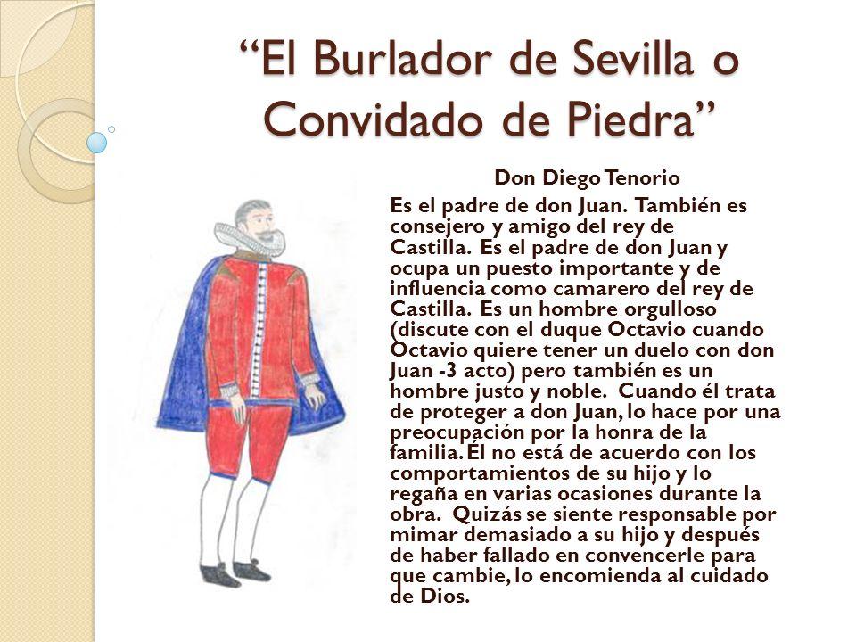El Burlador de Sevilla o Convidado de Piedra Don Diego Tenorio Es el padre de don Juan. También es consejero y amigo del rey de Castilla. Es el padre