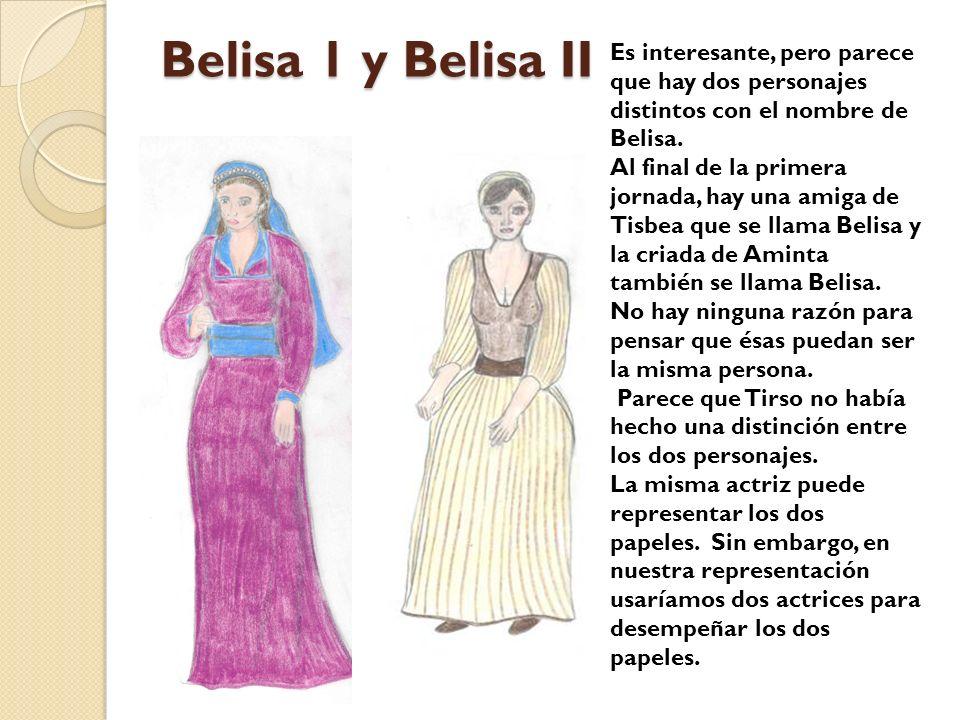 Belisa 1 y Belisa II Es interesante, pero parece que hay dos personajes distintos con el nombre de Belisa. Al final de la primera jornada, hay una ami