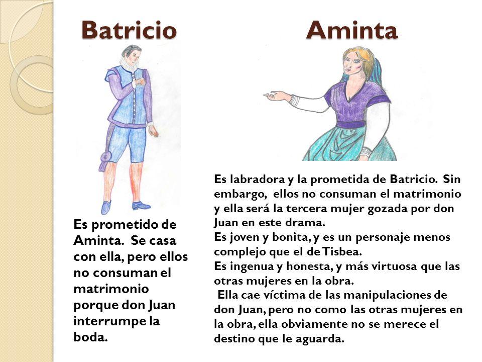 Batricio Aminta Es prometido de Aminta. Se casa con ella, pero ellos no consuman el matrimonio porque don Juan interrumpe la boda. Es labradora y la p