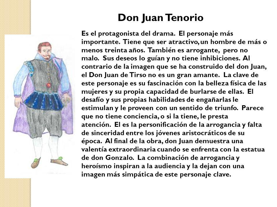 Don Juan Tenorio Es el protagonista del drama. El personaje más importante. Tiene que ser atractivo, un hombre de más o menos treinta años. También es