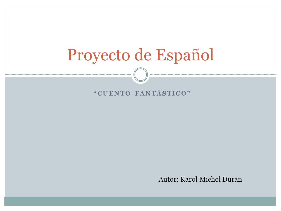 CUENTO FANTÁSTICO Proyecto de Español Autor: Karol Michel Duran