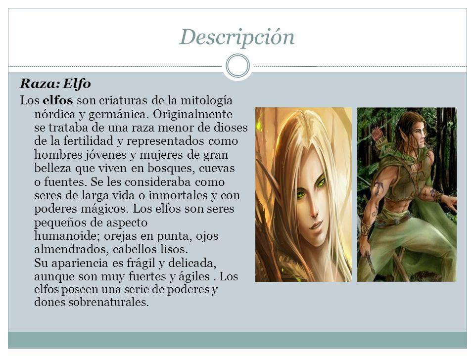 Descripción Raza: Elfo Los elfos son criaturas de la mitología nórdica y germánica. Originalmente se trataba de una raza menor de dioses de la fertili