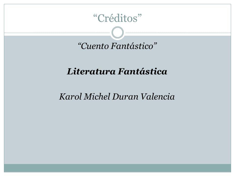 Créditos Cuento Fantástico Literatura Fantástica Karol Michel Duran Valencia
