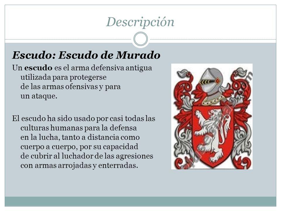 Descripción Escudo: Escudo de Murado Un escudo es el arma defensiva antigua utilizada para protegerse de las armas ofensivas y para un ataque. El escu