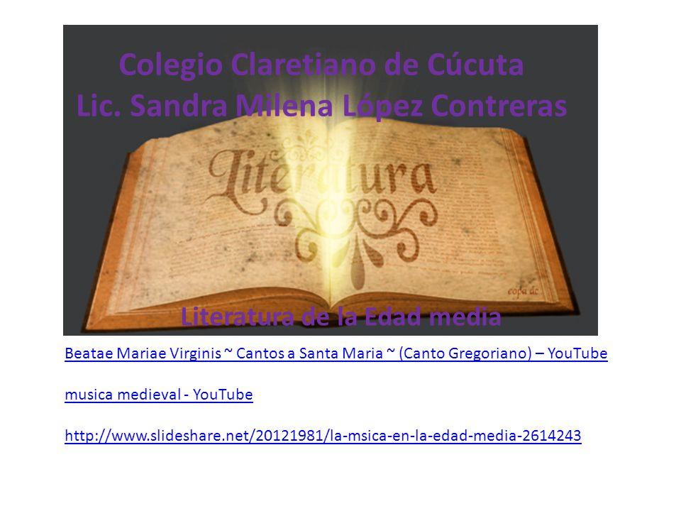 Colegio Claretiano de Cúcuta Lic. Sandra Milena López Contreras Literatura de la Edad media Beatae Mariae Virginis ~ Cantos a Santa Maria ~ (Canto Gre