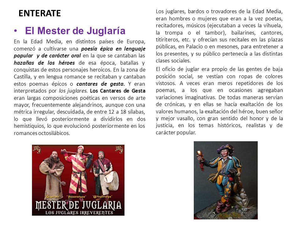 ENTERATE El Mester de Juglaría En la Edad Media, en distintos países de Europa, comenzó a cultivarse una poesía épica en lenguaje popular y de carácte