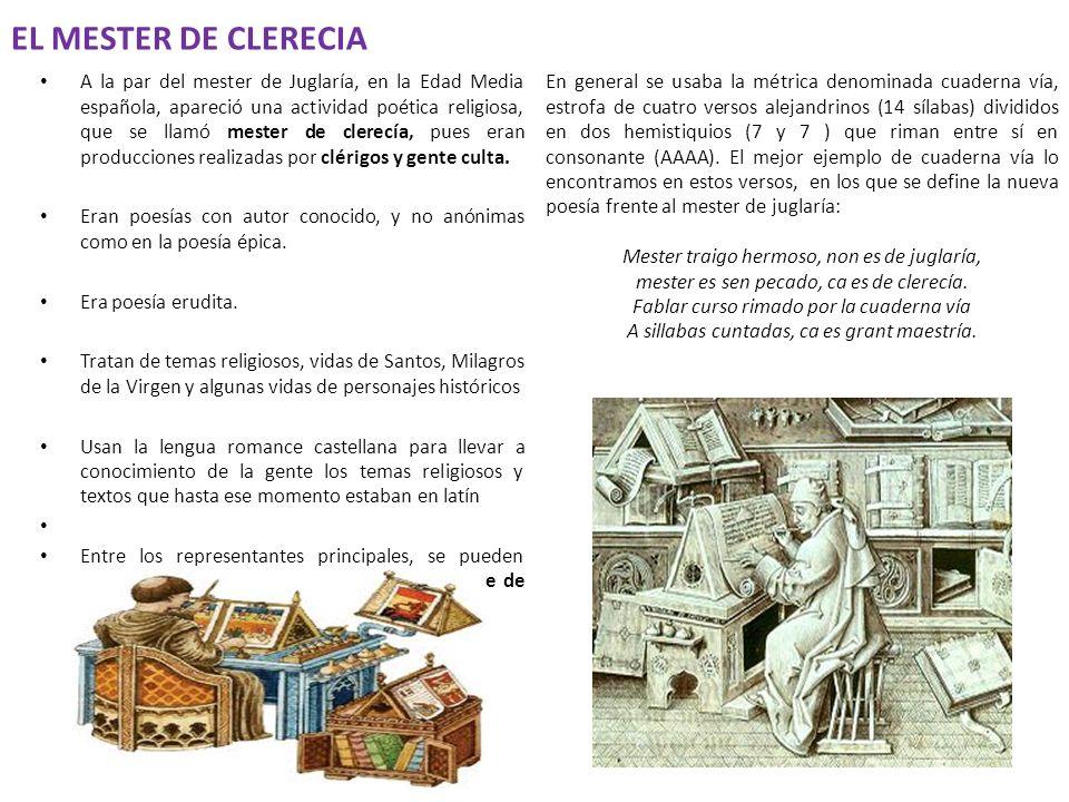 EL MESTER DE CLERECIA A la par del mester de Juglaría, en la Edad Media española, apareció una actividad poética religiosa, que se llamó mester de cle
