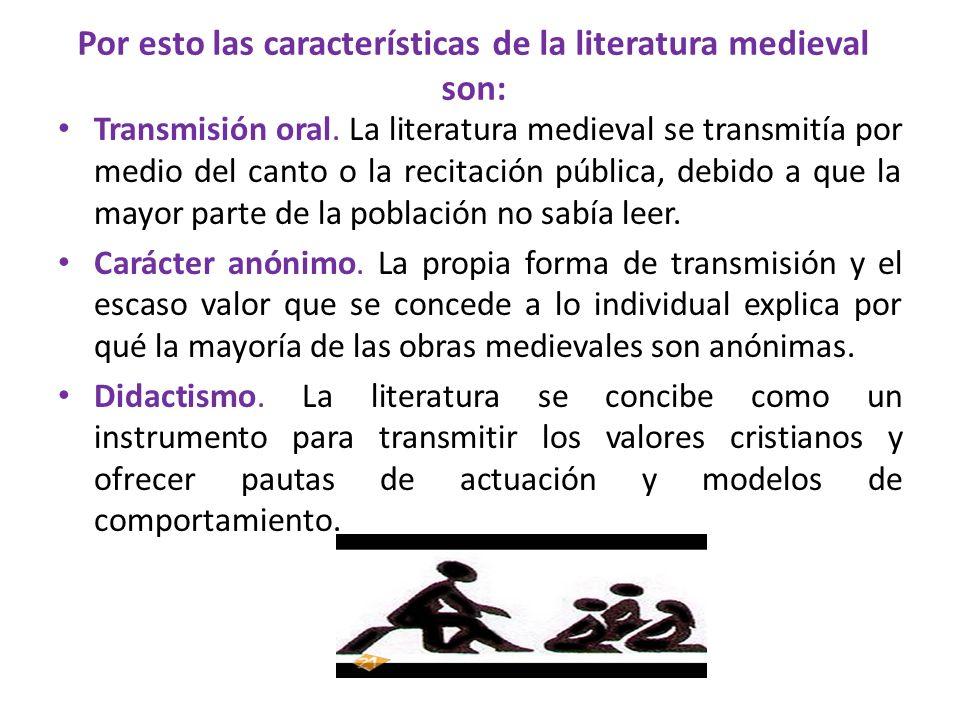 Por esto las características de la literatura medieval son: Transmisión oral. La literatura medieval se transmitía por medio del canto o la recitación