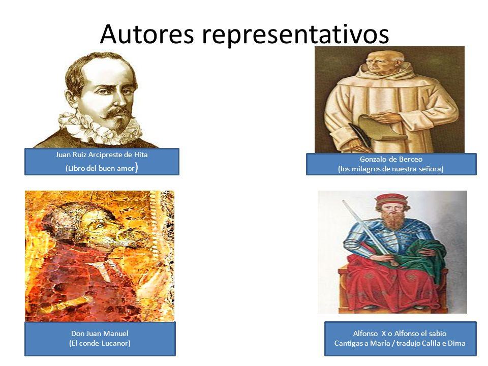 Autores representativos Juan Ruiz Arcipreste de Hita (Libro del buen amor ) Gonzalo de Berceo (los milagros de nuestra señora) Don Juan Manuel (El con