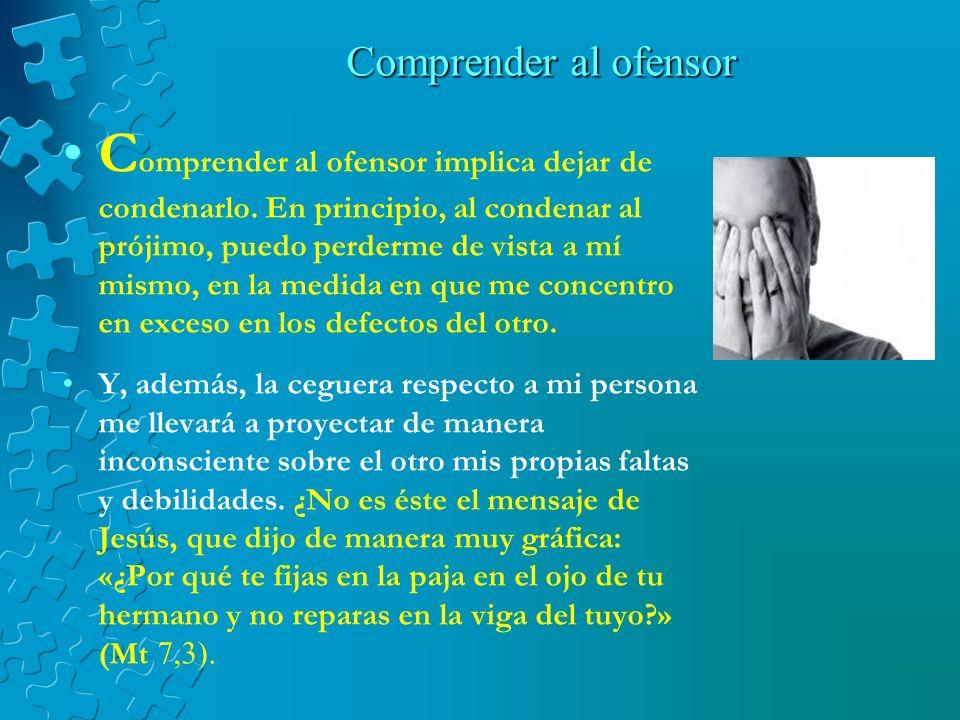 La reconciliación hace crecer al ofensor En las situaciones en que el perdonador no puede expresar directamente su perdón, siempre le queda la posibil