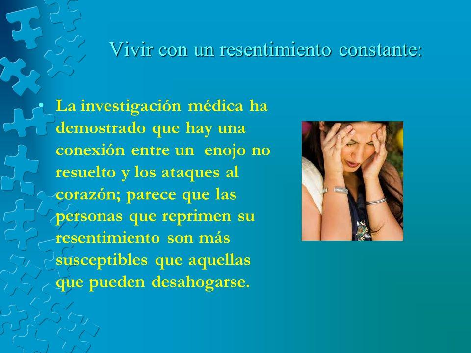 Vivir con un resentimiento constante: Vivir irritado, incluso inconscientemente, exige mucha energía y mantiene en un estrés constante.