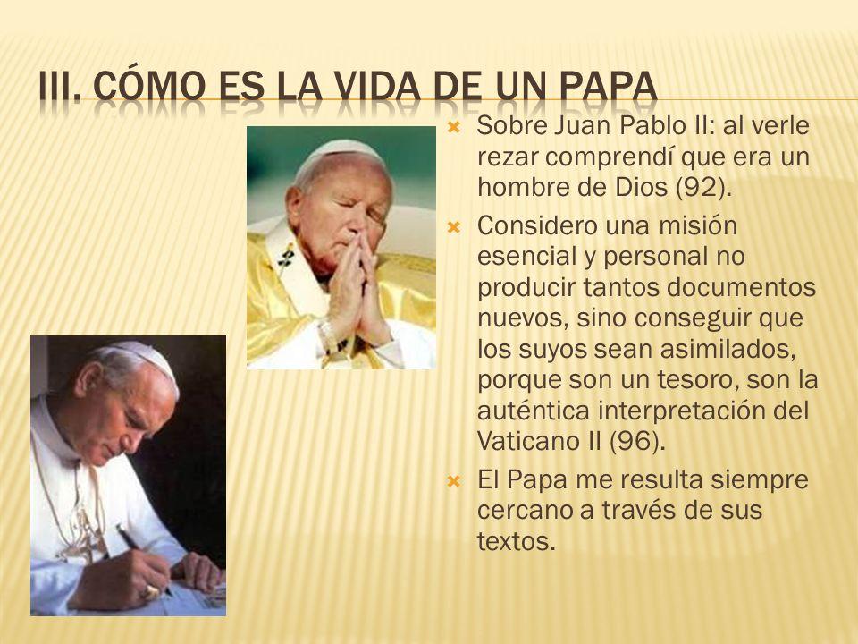 Sobre Juan Pablo II: al verle rezar comprendí que era un hombre de Dios (92). Considero una misión esencial y personal no producir tantos documentos n