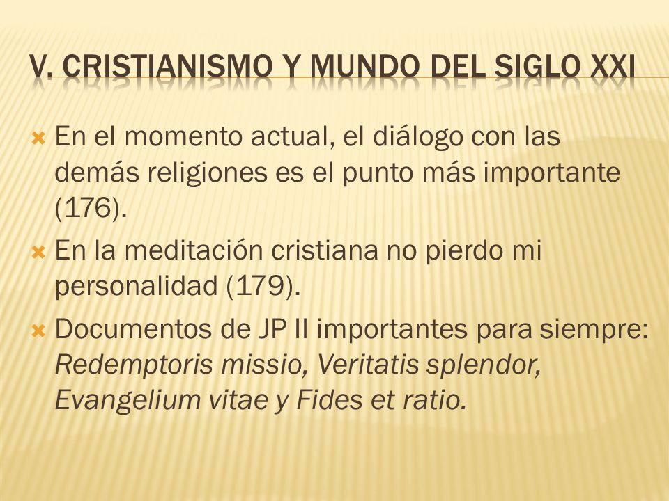 En el momento actual, el diálogo con las demás religiones es el punto más importante (176). En la meditación cristiana no pierdo mi personalidad (179)