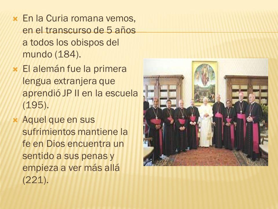 En la Curia romana vemos, en el transcurso de 5 años a todos los obispos del mundo (184). El alemán fue la primera lengua extranjera que aprendió JP I
