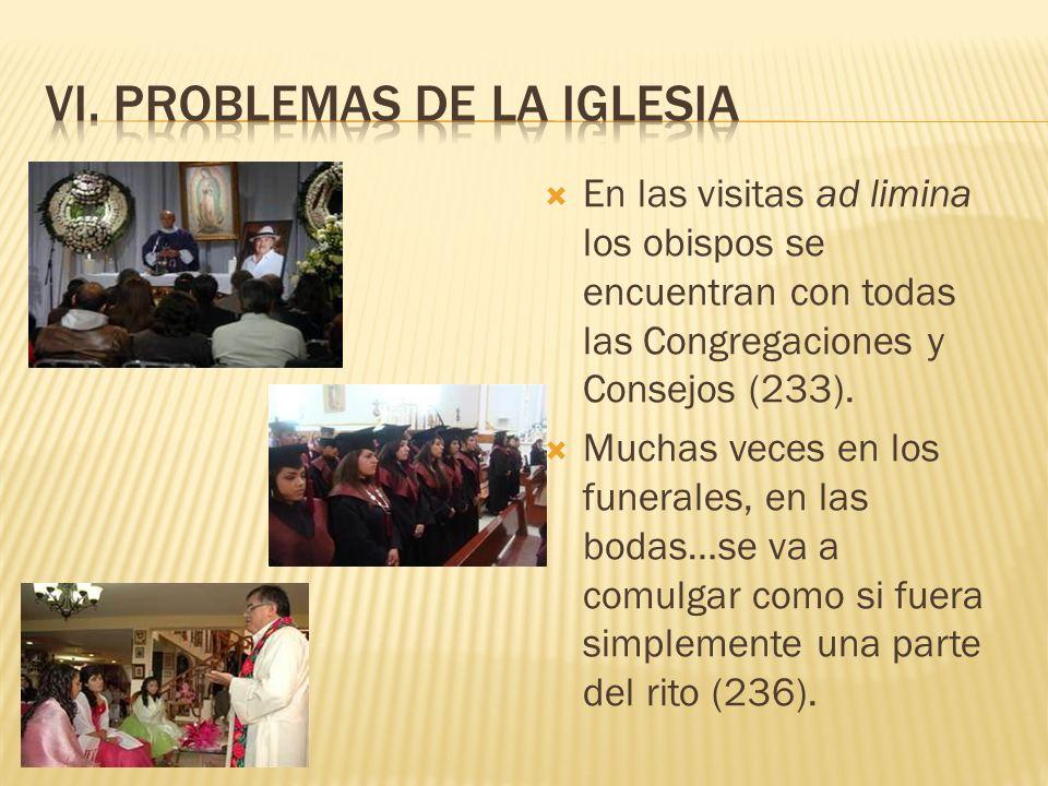 En las visitas ad limina los obispos se encuentran con todas las Congregaciones y Consejos (233). Muchas veces en los funerales, en las bodas…se va a