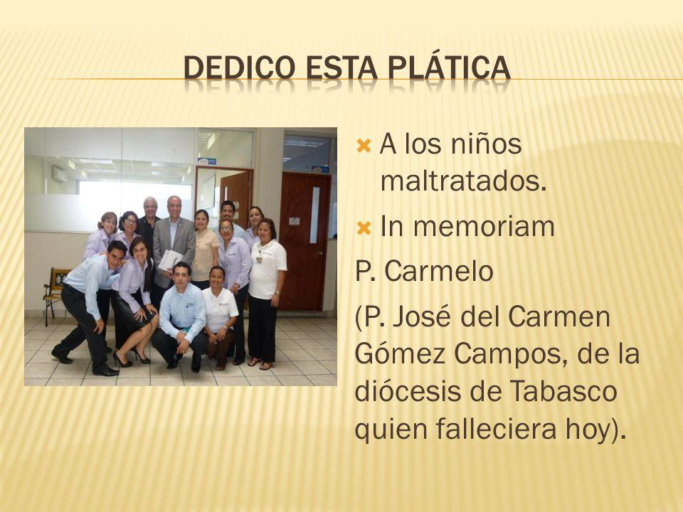 A los niños maltratados. In memoriam P. Carmelo (P. José del Carmen Gómez Campos, de la diócesis de Tabasco quien falleciera hoy).