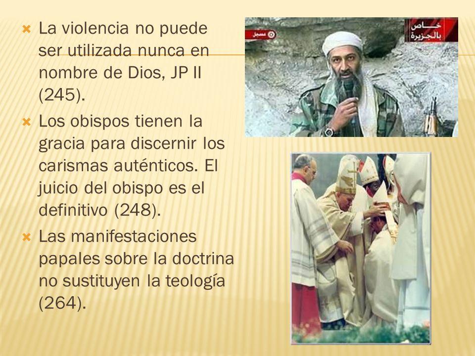 La violencia no puede ser utilizada nunca en nombre de Dios, JP II (245). Los obispos tienen la gracia para discernir los carismas auténticos. El juic