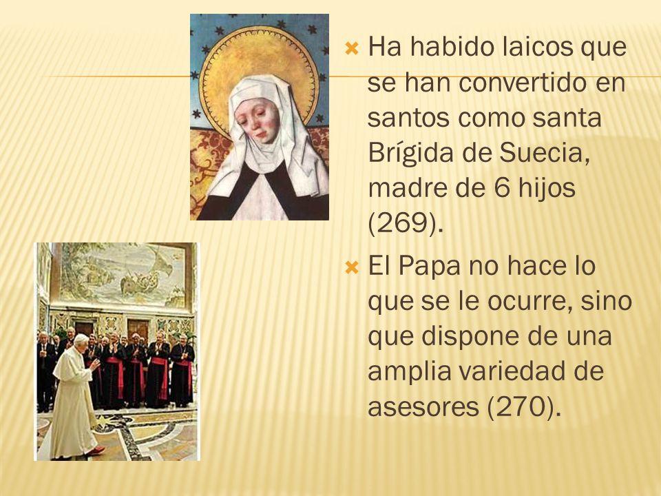 Ha habido laicos que se han convertido en santos como santa Brígida de Suecia, madre de 6 hijos (269). El Papa no hace lo que se le ocurre, sino que d