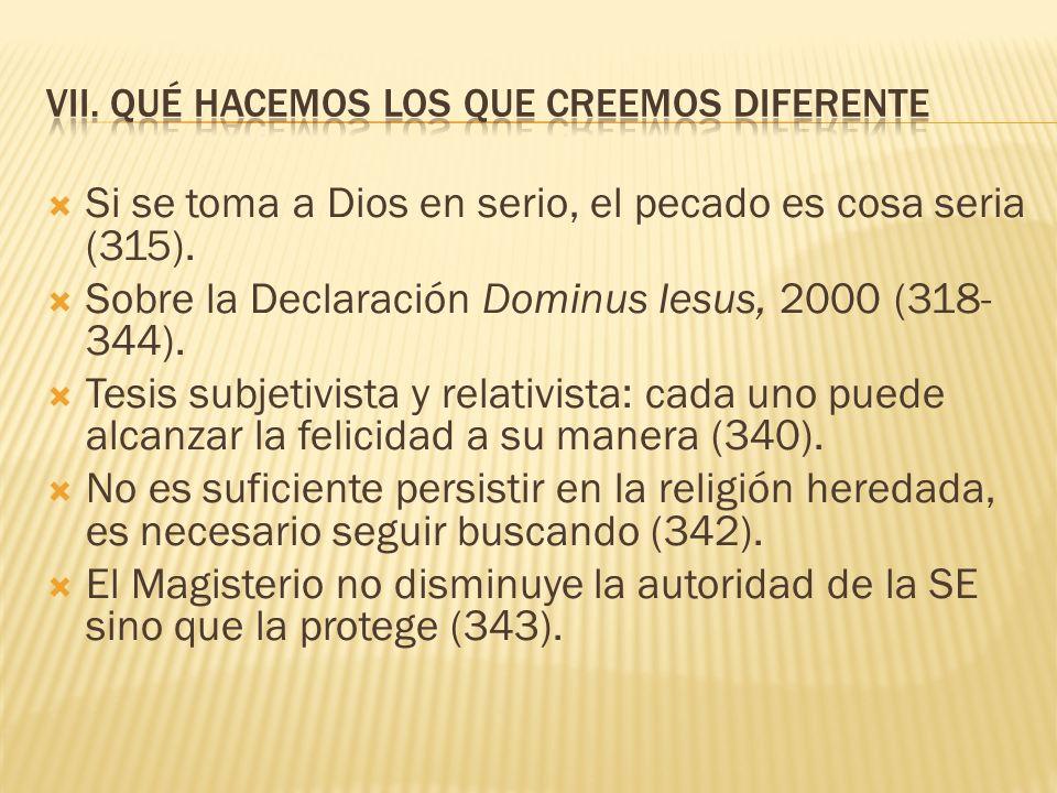 Si se toma a Dios en serio, el pecado es cosa seria (315). Sobre la Declaración Dominus Iesus, 2000 (318- 344). Tesis subjetivista y relativista: cada