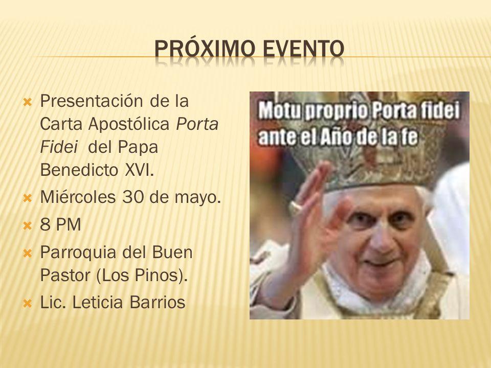 Presentación de la Carta Apostólica Porta Fidei del Papa Benedicto XVI. Miércoles 30 de mayo. 8 PM Parroquia del Buen Pastor (Los Pinos). Lic. Leticia