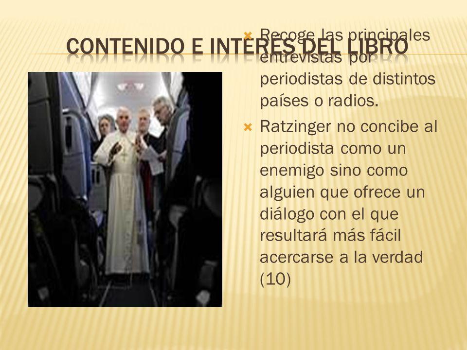 Recoge las principales entrevistas por periodistas de distintos países o radios. Ratzinger no concibe al periodista como un enemigo sino como alguien