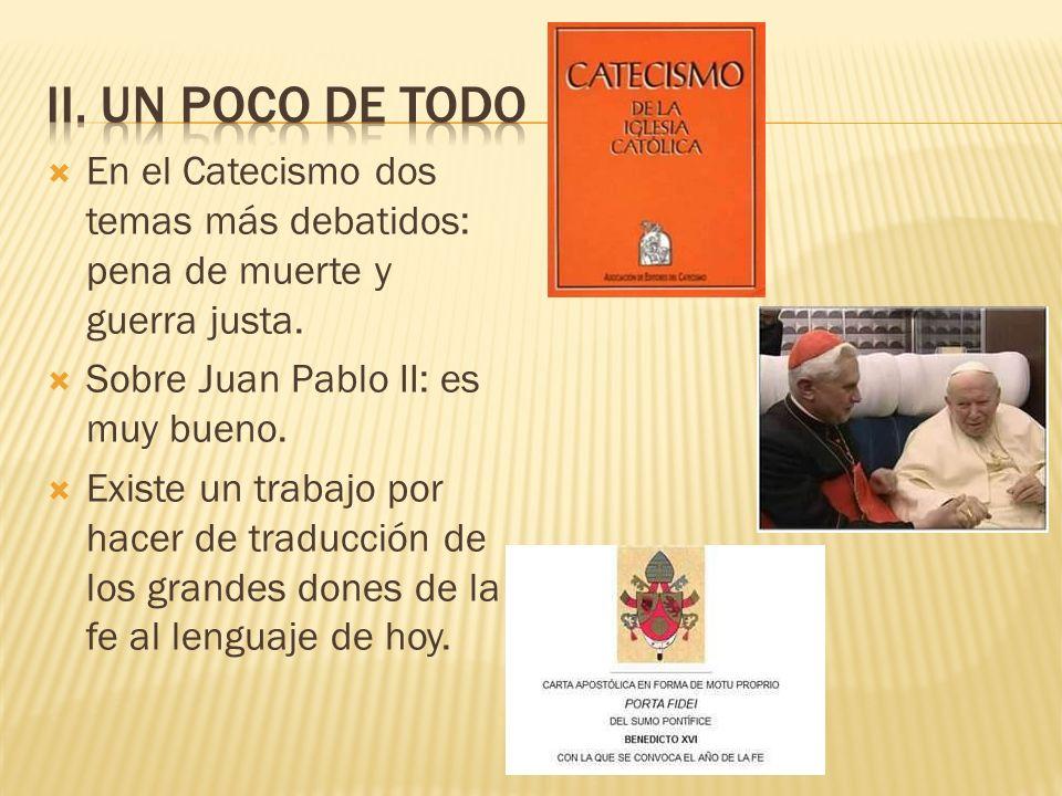 En el Catecismo dos temas más debatidos: pena de muerte y guerra justa. Sobre Juan Pablo II: es muy bueno. Existe un trabajo por hacer de traducción d
