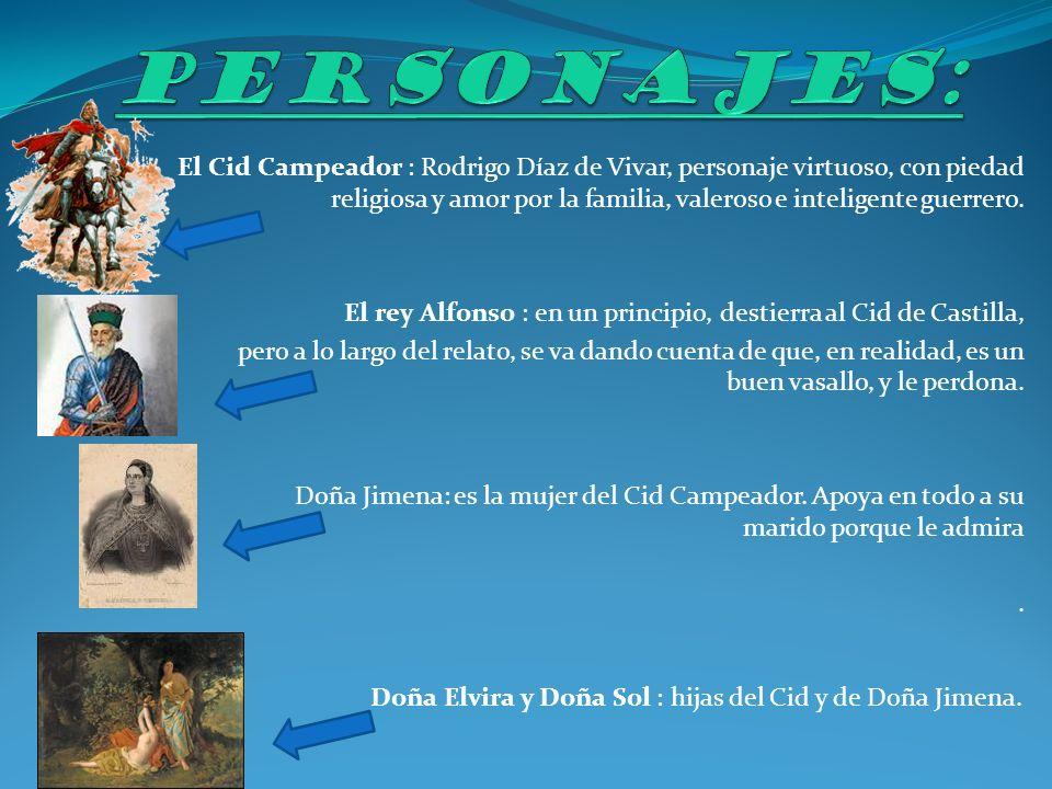 El Cid Campeador : Rodrigo Díaz de Vivar, personaje virtuoso, con piedad religiosa y amor por la familia, valeroso e inteligente guerrero.