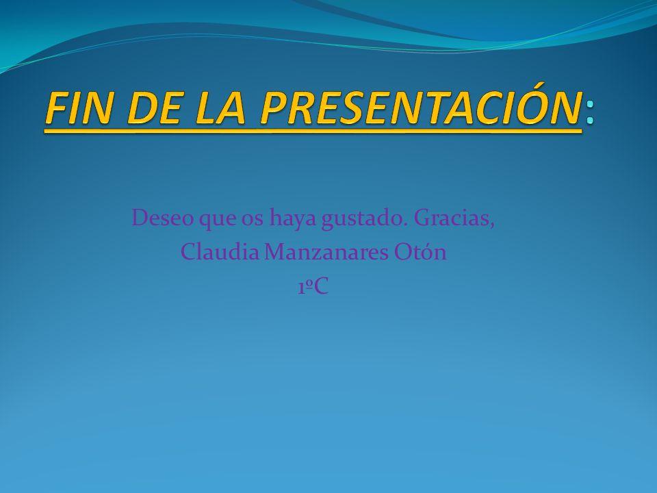 Deseo que os haya gustado. Gracias, Claudia Manzanares Otón 1ºC