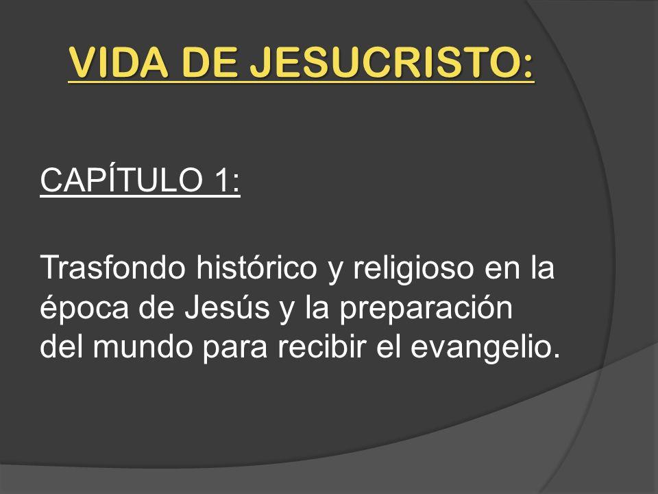 VIDA DE JESUCRISTO: CAPÍTULO 1: Trasfondo histórico y religioso en la época de Jesús y la preparación del mundo para recibir el evangelio.