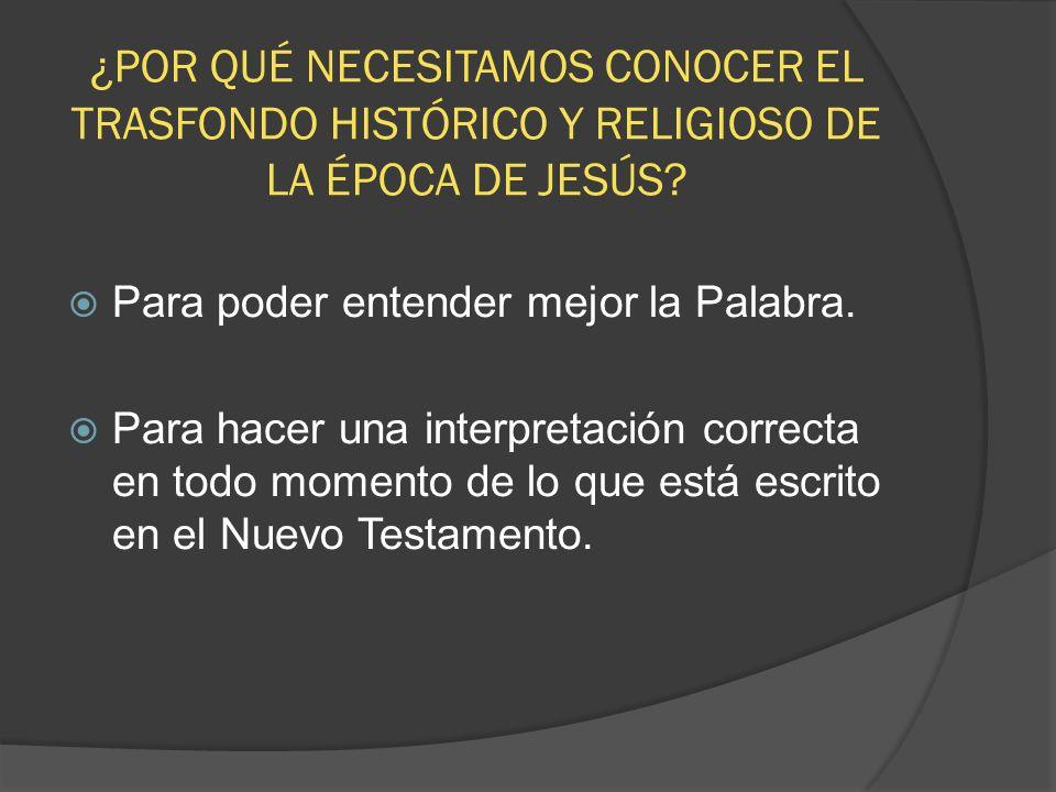 ¿POR QUÉ NECESITAMOS CONOCER EL TRASFONDO HISTÓRICO Y RELIGIOSO DE LA ÉPOCA DE JESÚS.