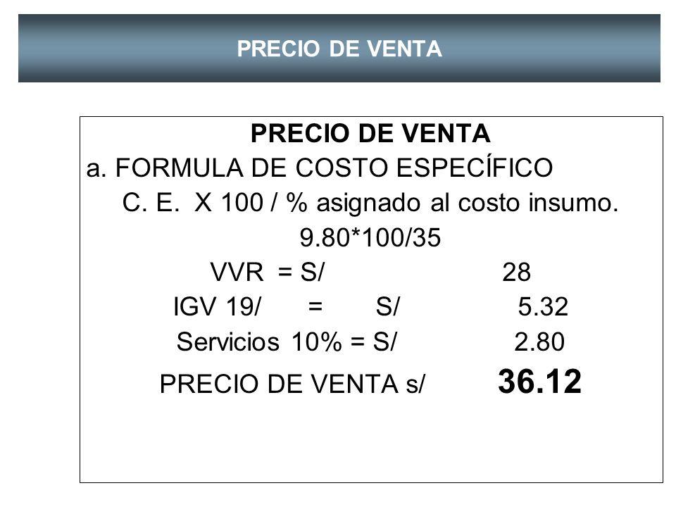 PRECIO DE VENTA VALOR DE VENTA REAL IMPUESTOS Costo Insumo35% 9.80 Mano de obra20% 5.60 Gastos generales 22 6.16 Utilidades23% 6.44 IGV 19% 5.32 SERVI