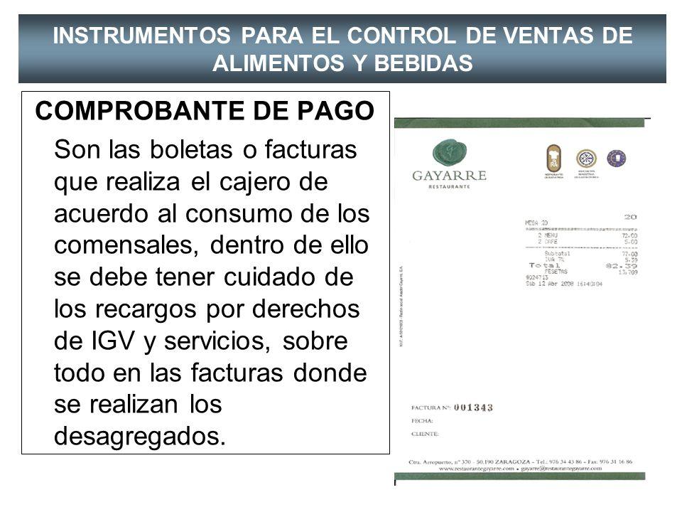 COMPROBANTE DE PAGO Son las boletas o facturas que realiza el cajero de acuerdo al consumo de los comensales, dentro de ello se debe tener cuidado de los recargos por derechos de IGV y servicios, sobre todo en las facturas donde se realizan los desagregados.