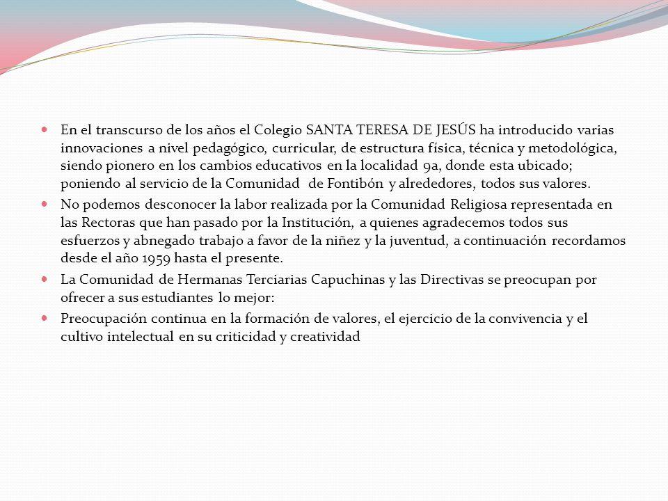 En el transcurso de los años el Colegio SANTA TERESA DE JESÚS ha introducido varias innovaciones a nivel pedagógico, curricular, de estructura física,